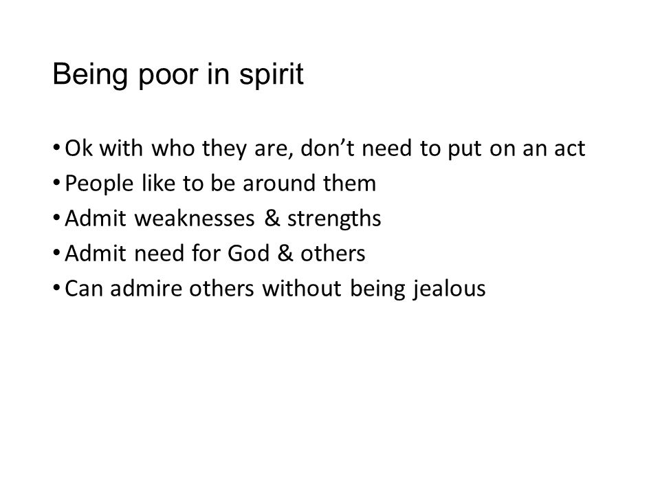 Being poor in spirit Ok with who they are, don't need to put on an act
