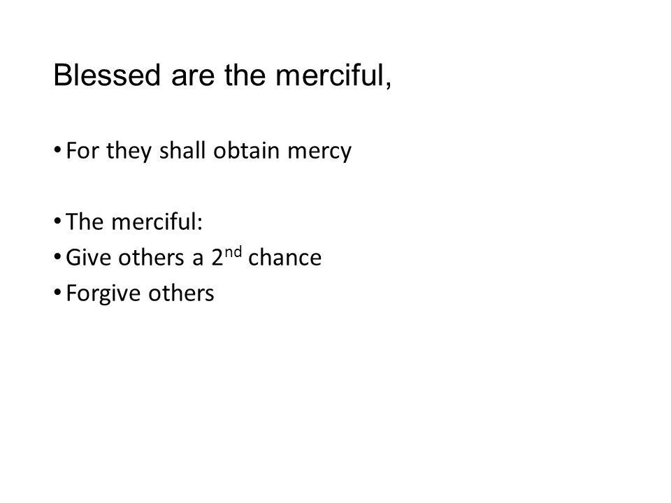 Blessed are the merciful,