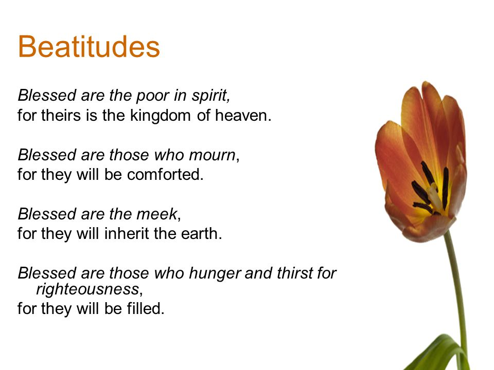 Beatitudes Blessed are the poor in spirit,