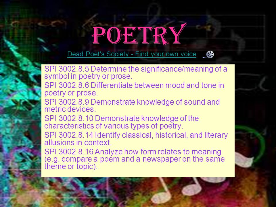 Poetry Dead Poet s Society - Find your own voice. SPI 3002.8.5 Determine the significance/meaning of a symbol in poetry or prose.