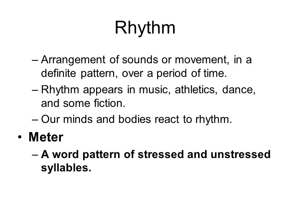 Rhythm Arrangement of sounds or movement, in a definite pattern, over a period of time. Rhythm appears in music, athletics, dance, and some fiction.