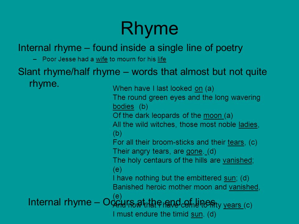 Rhyme Internal rhyme – found inside a single line of poetry