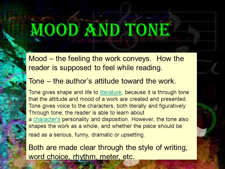 Mood and Tone Mood – the feeling the work conveys. How the reader is supposed to feel while reading.