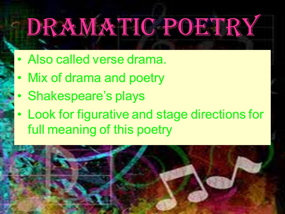 Dramatic Poetry Also called verse drama. Mix of drama and poetry