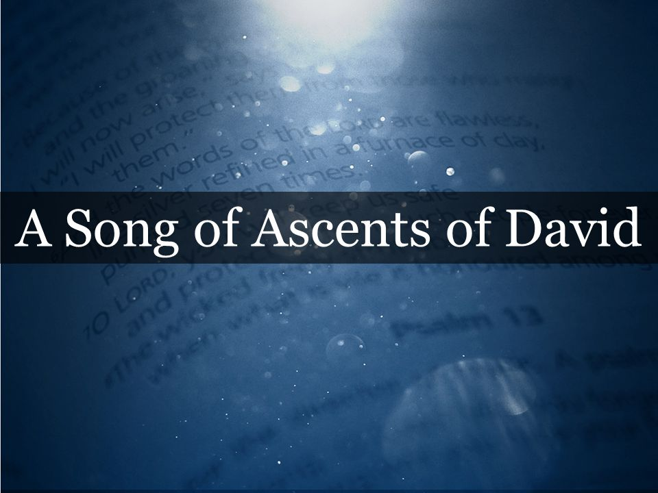 A Song of Ascents of David