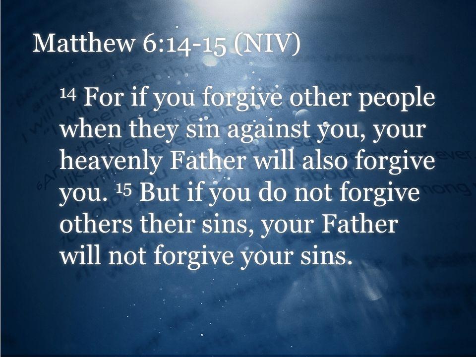 Matthew 6:14-15 (NIV)