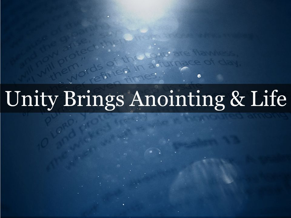 Unity Brings Anointing & Life