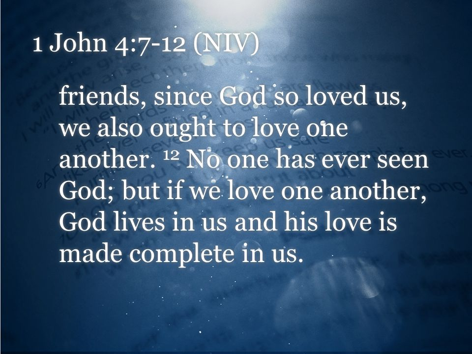 1 John 4:7-12 (NIV)