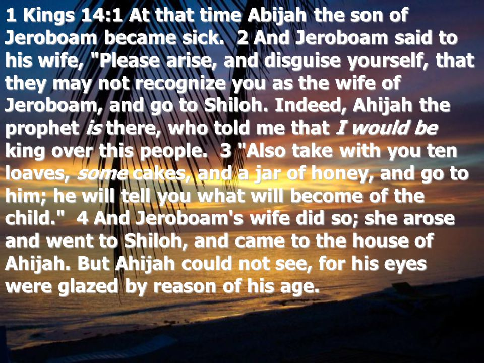 1 Kings 14:1 At that time Abijah the son of Jeroboam became sick