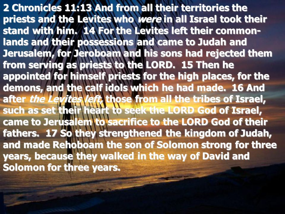 2 Chronicles 11:13 And from all their territories the priests and the Levites who were in all Israel took their stand with him.