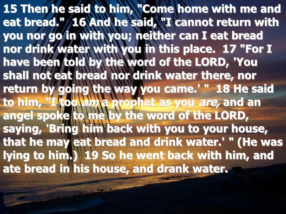 15 Then he said to him, Come home with me and eat bread