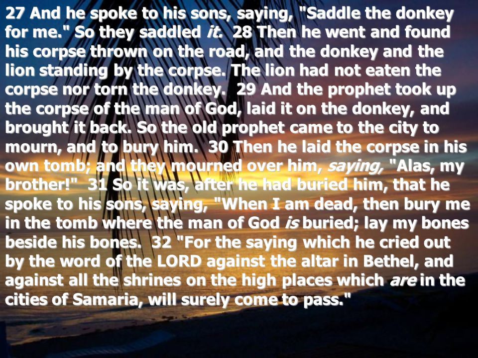 27 And he spoke to his sons, saying, Saddle the donkey for me