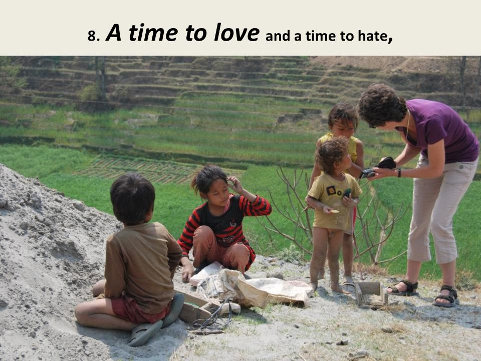 8. A time to love and a time to hate,