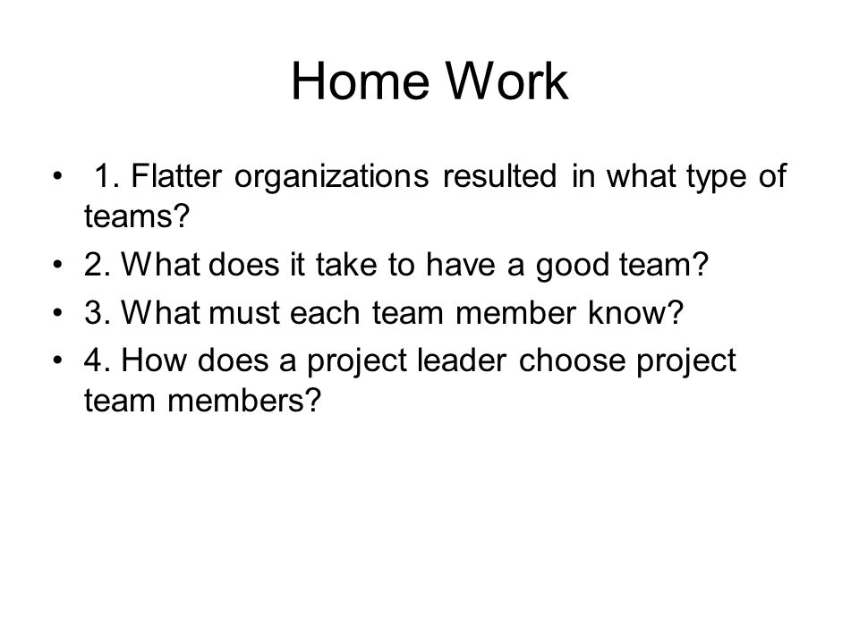 Home Work 1. Flatter organizations resulted in what type of teams