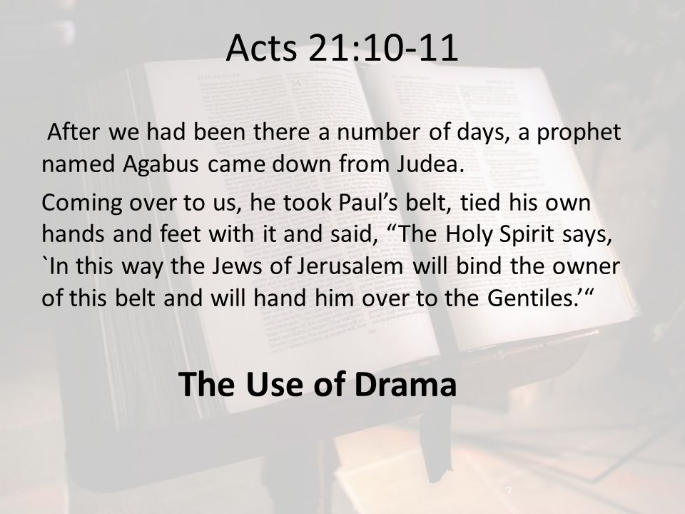 Acts 21:10-11 After we had been there a number of days, a prophet named Agabus came down from Judea.