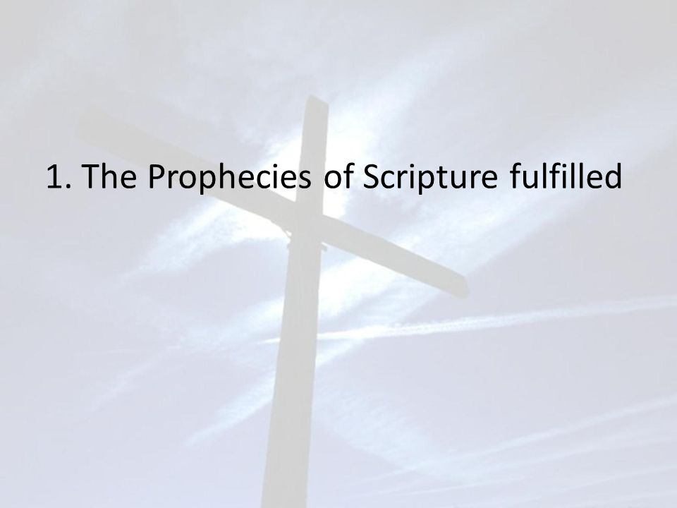 1. The Prophecies of Scripture fulfilled
