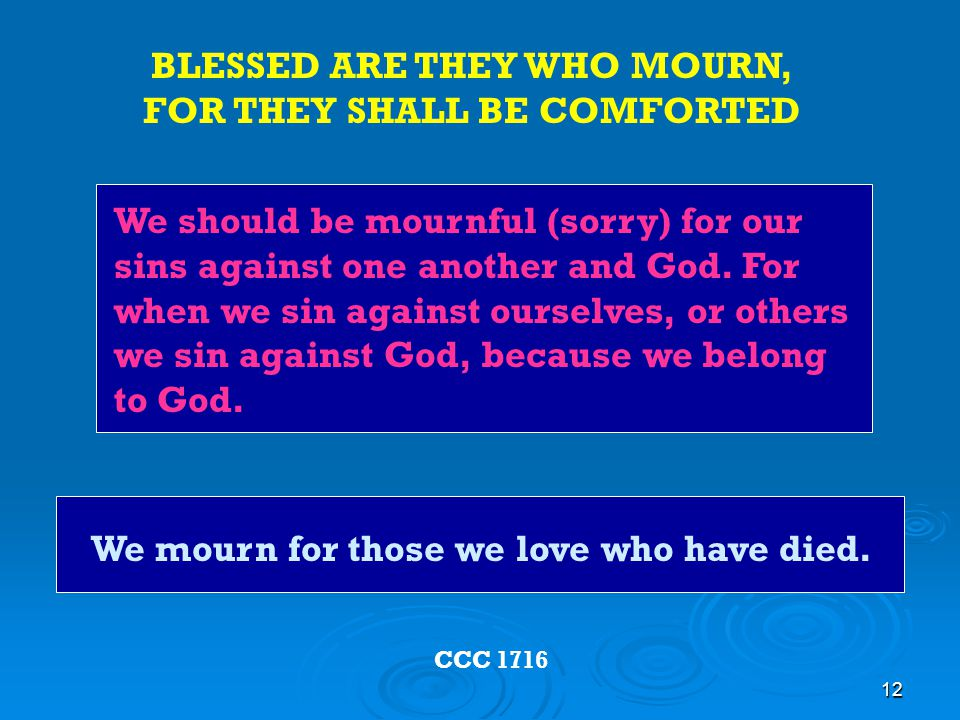 BLESSED ARE THEY WHO MOURN, FOR THEY SHALL BE COMFORTED