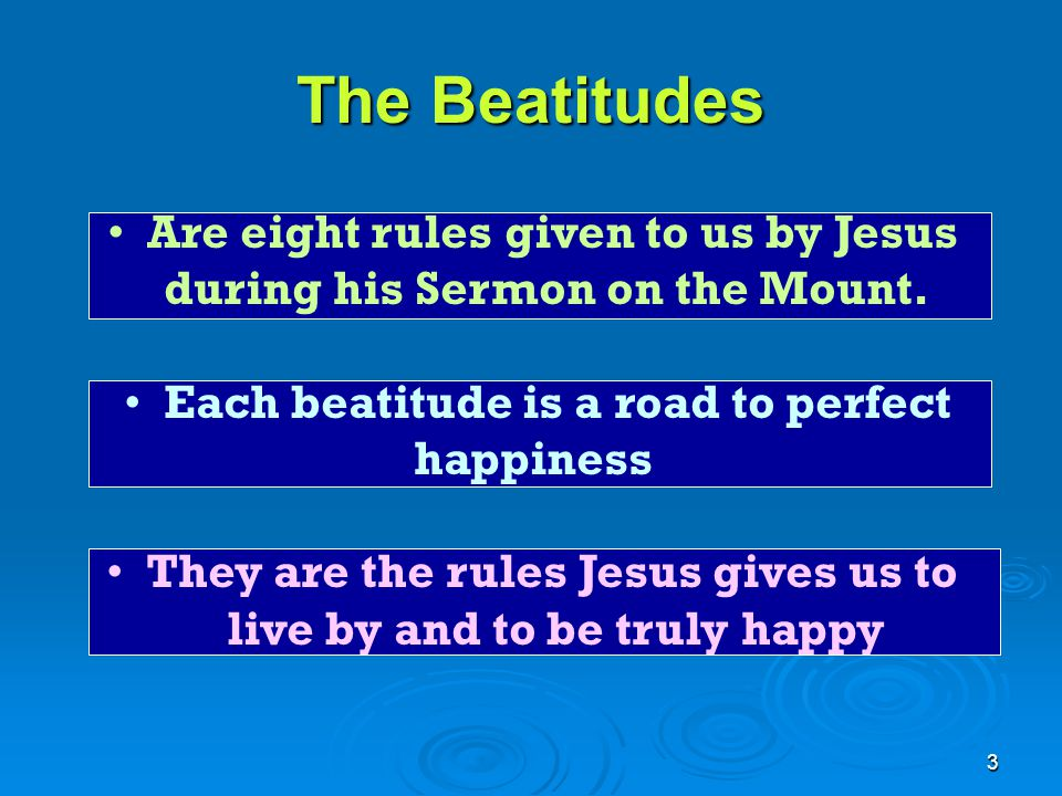 The Beatitudes Are eight rules given to us by Jesus