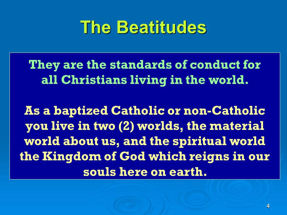 The Beatitudes They are the standards of conduct for