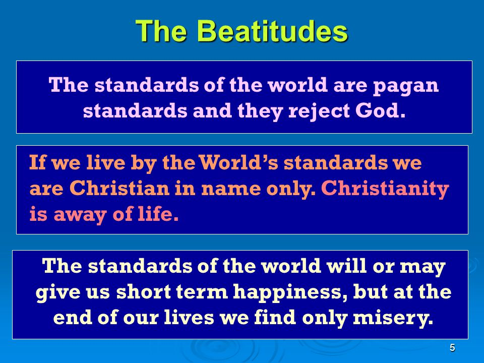 The Beatitudes The standards of the world are pagan