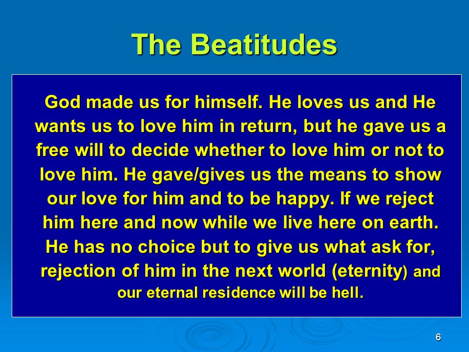 The Beatitudes God made us for himself. He loves us and He
