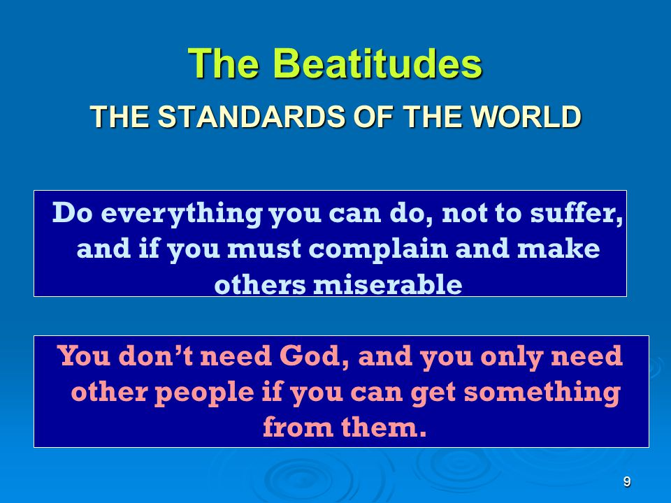 The Beatitudes THE STANDARDS OF THE WORLD