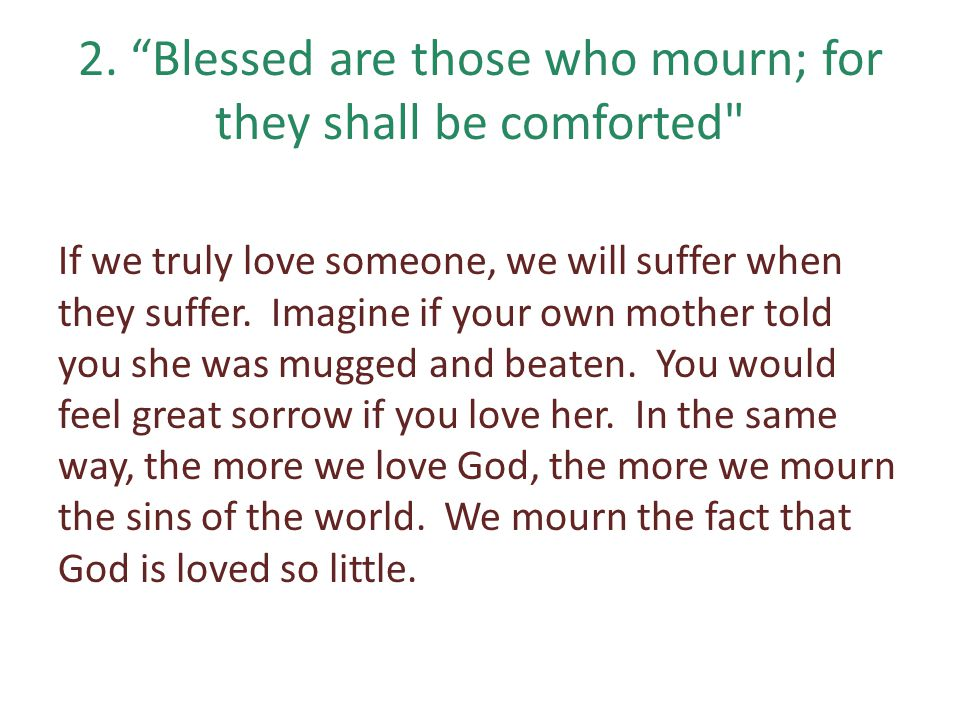 2. Blessed are those who mourn; for they shall be comforted