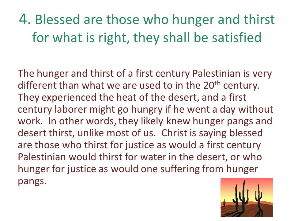 4. Blessed are those who hunger and thirst for what is right, they shall be satisfied