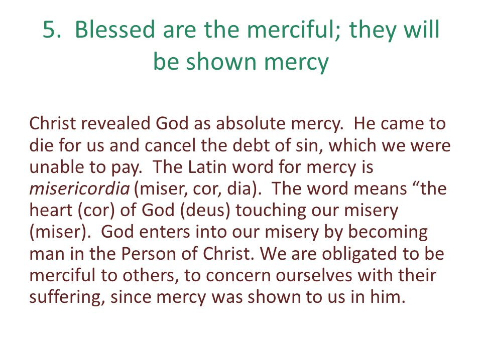 5. Blessed are the merciful; they will be shown mercy
