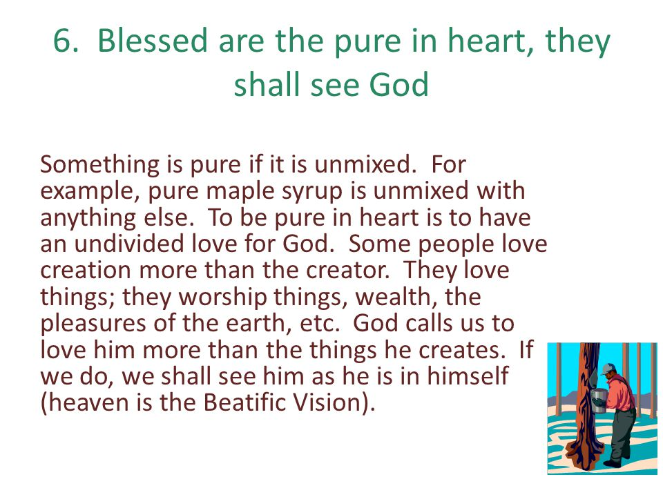 6. Blessed are the pure in heart, they shall see God