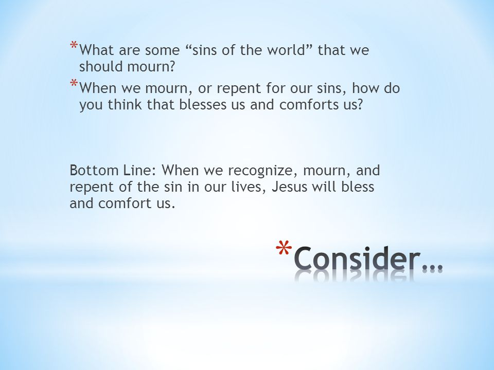 Consider… What are some sins of the world that we should mourn