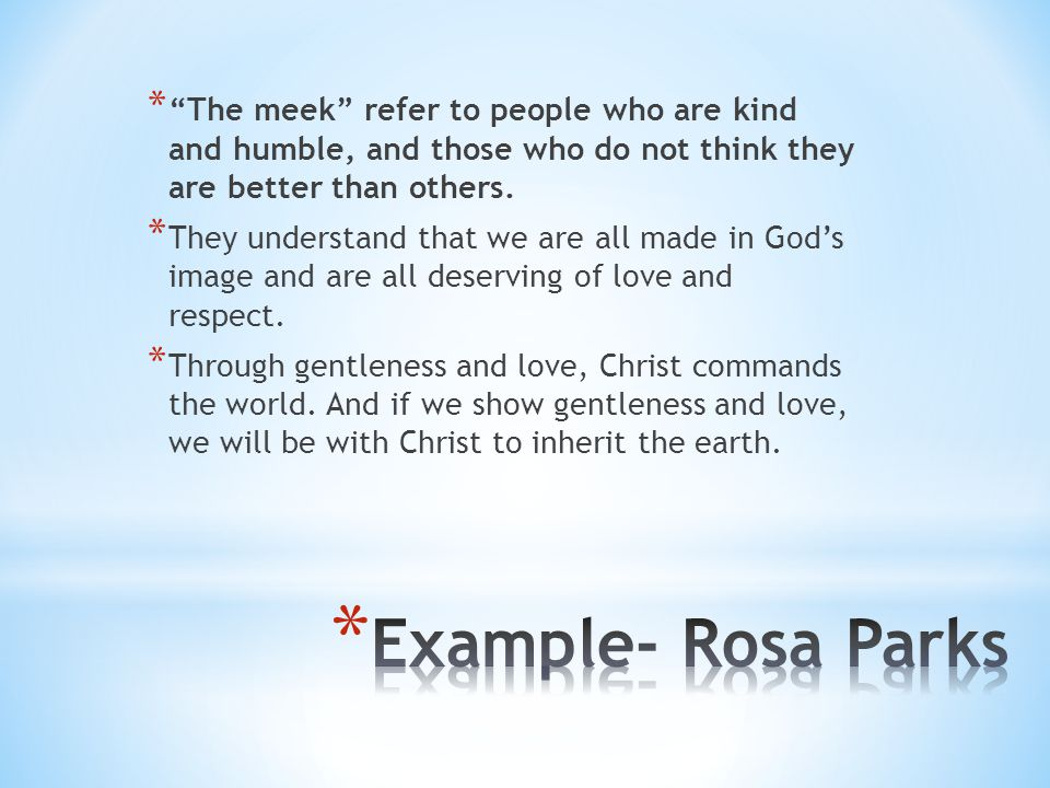The meek refer to people who are kind and humble, and those who do not think they are better than others.