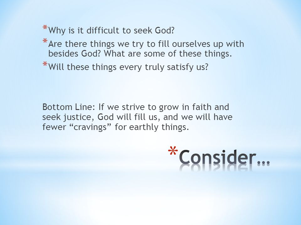 Consider… Why is it difficult to seek God