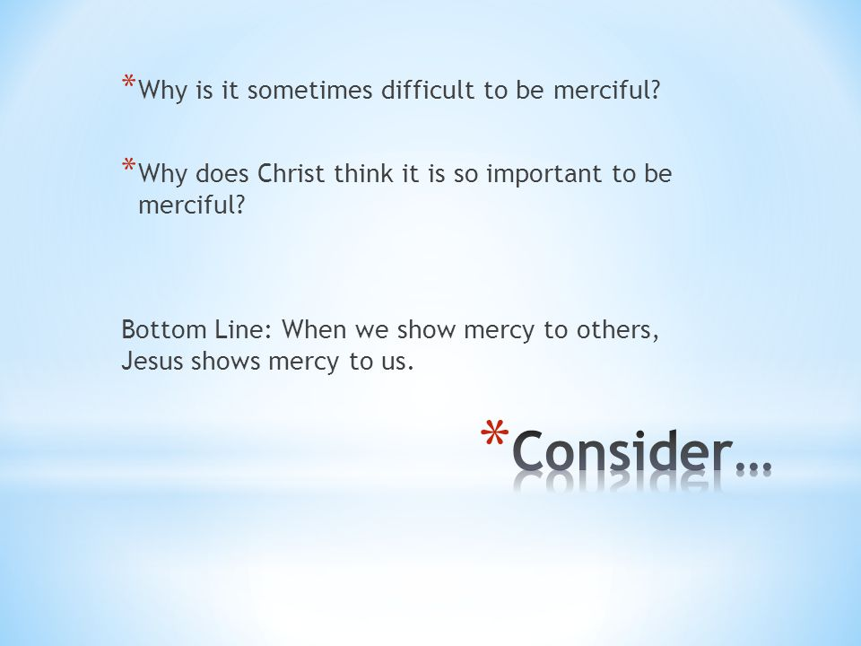 Consider… Why is it sometimes difficult to be merciful