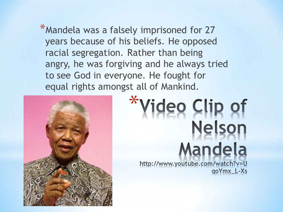 Mandela was a falsely imprisoned for 27 years because of his beliefs