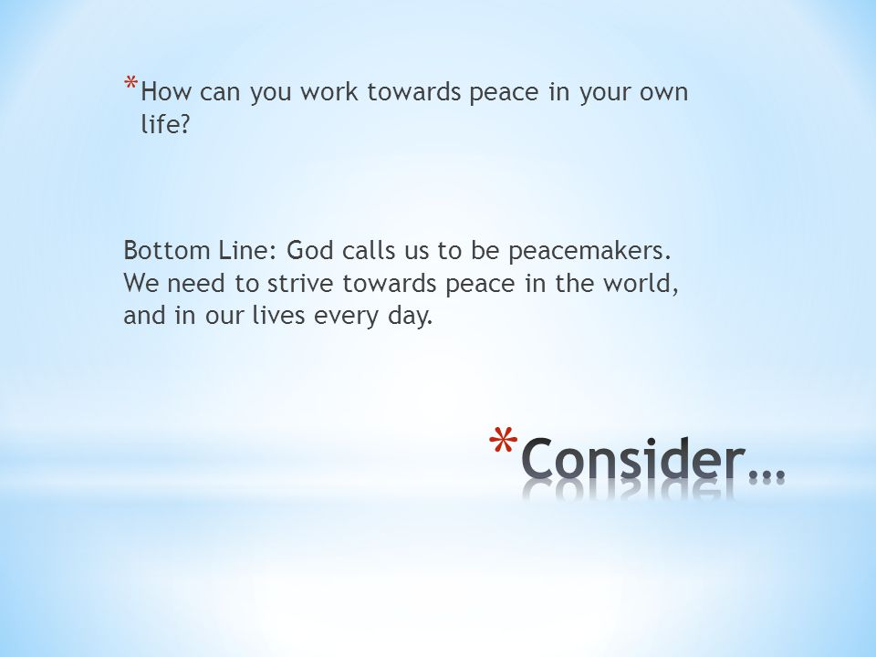 Consider… How can you work towards peace in your own life