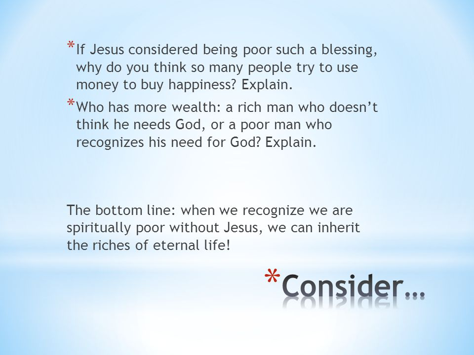 If Jesus considered being poor such a blessing, why do you think so many people try to use money to buy happiness Explain.