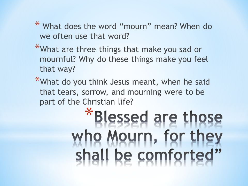 Blessed are those who Mourn, for they shall be comforted