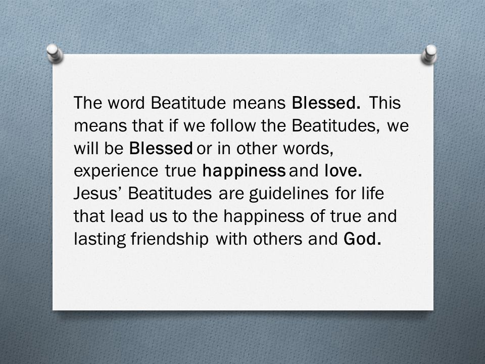 The word Beatitude means Blessed