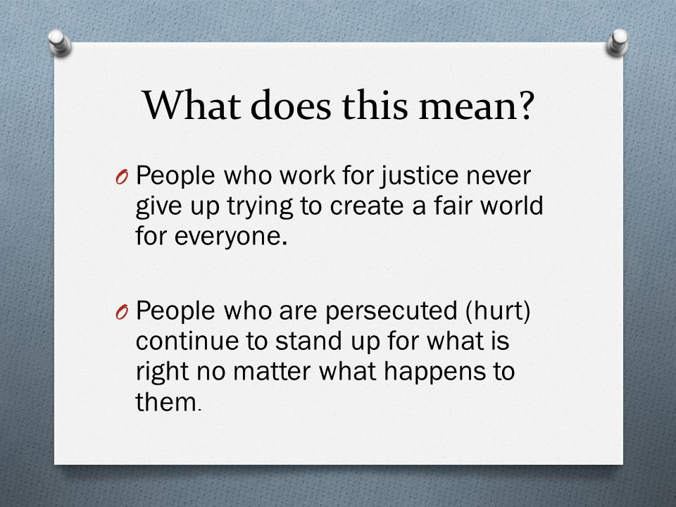 What does this mean People who work for justice never give up trying to create a fair world for everyone.