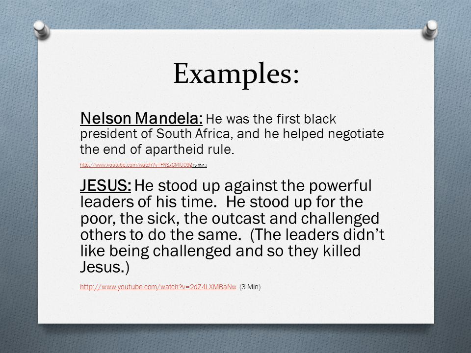 Examples: Nelson Mandela: He was the first black president of South Africa, and he helped negotiate the end of apartheid rule.