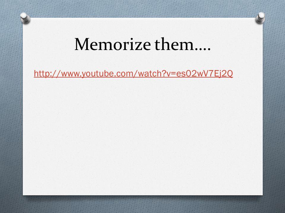 Memorize them…. http://www.youtube.com/watch v=es02wV7Ej2Q