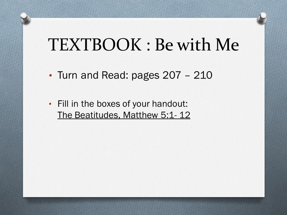 TEXTBOOK : Be with Me Turn and Read: pages 207 – 210