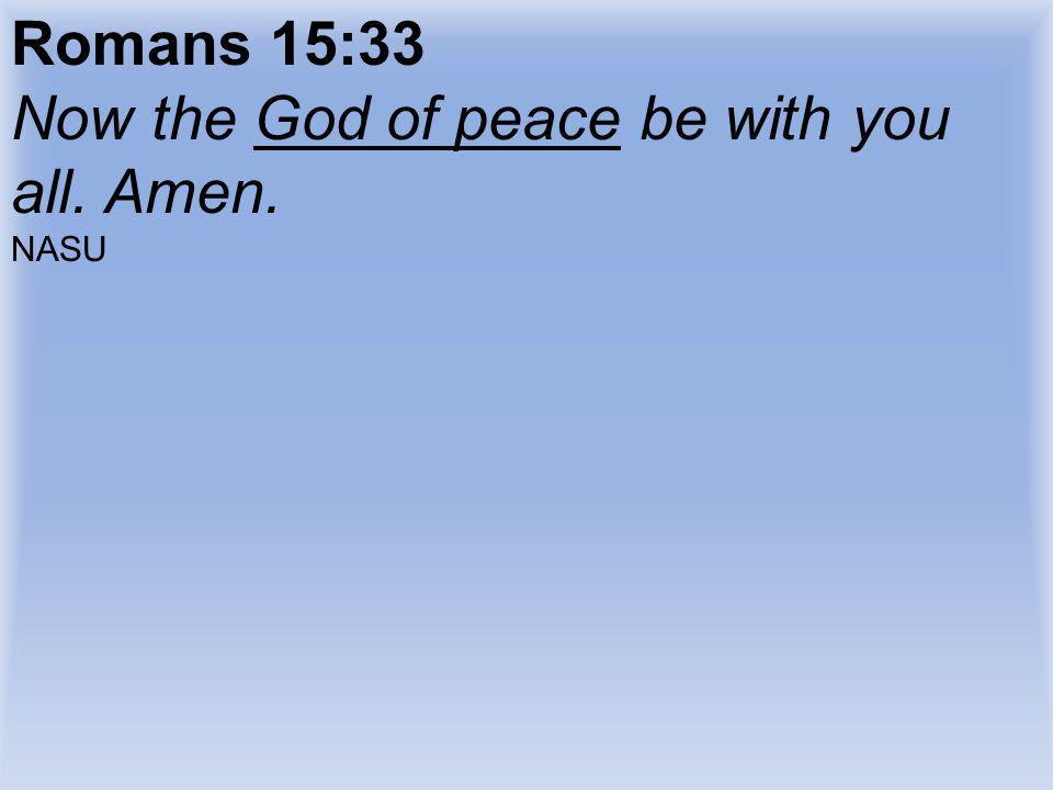 Now the God of peace be with you all. Amen.