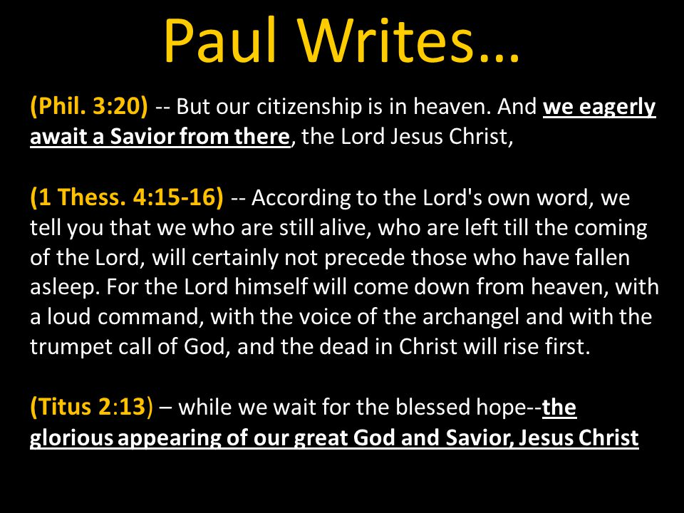Paul Writes… (Phil. 3:20) -- But our citizenship is in heaven. And we eagerly await a Savior from there, the Lord Jesus Christ,