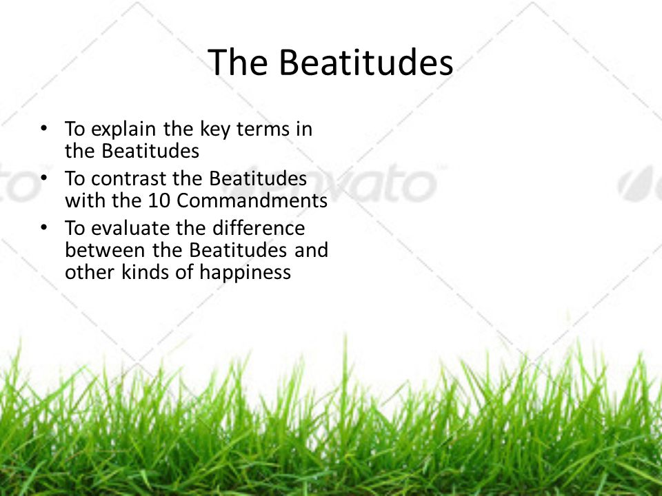 The Beatitudes To explain the key terms in the Beatitudes