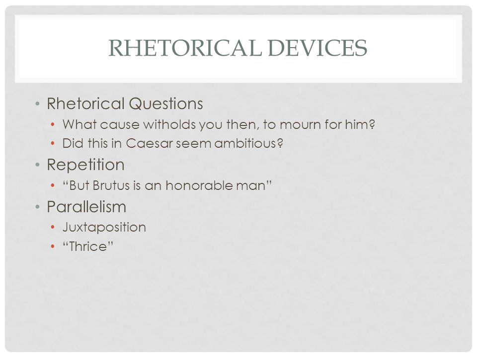 Rhetorical Devices Rhetorical Questions Repetition Parallelism