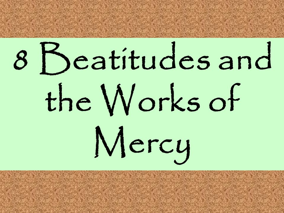 8 Beatitudes and the Works of Mercy