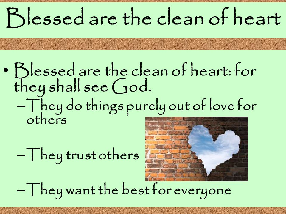 Blessed are the clean of heart