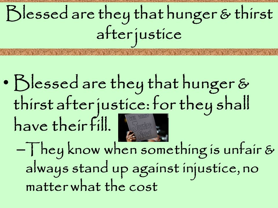 Blessed are they that hunger & thirst after justice